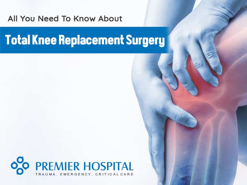 All You Need To Know About Total Knee Replacement Surgery