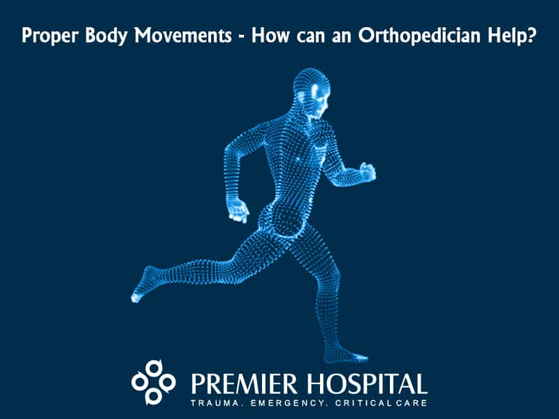 Proper Body Movements: How can an Orthopedician Help?