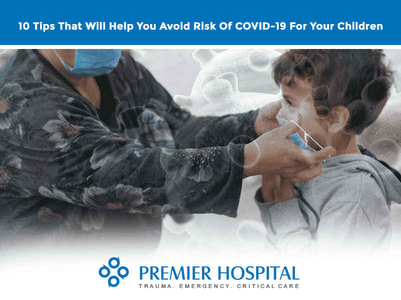 10 Tips That Will Help You Avoid Risk Of Covid-19 For Your Children
