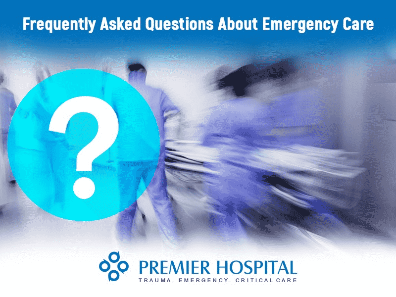 Frequently Asked Questions About Emergency Care