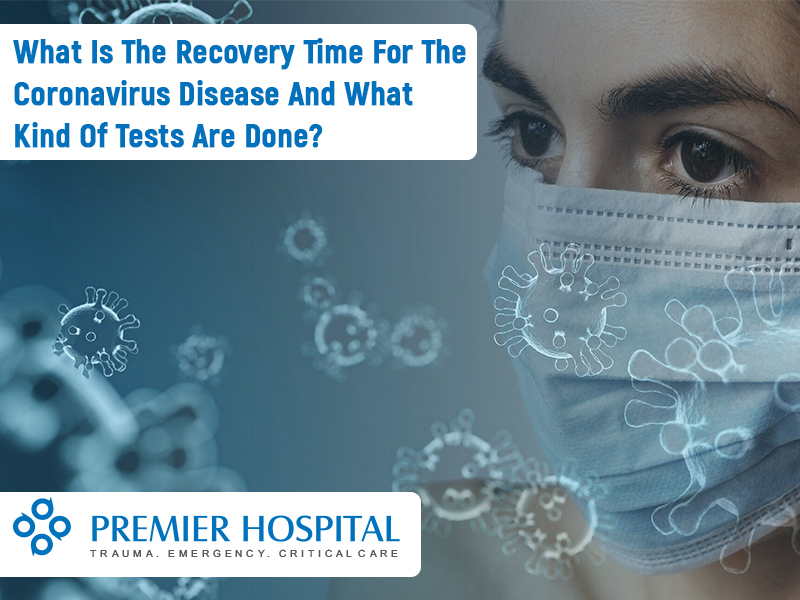 What Is The Recovery Time From Coronavirus? What Kind Of Tests Are Done?
